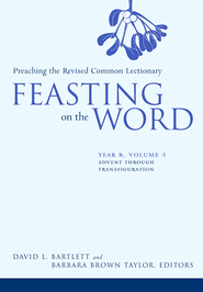 Feasting on the Word: Year B, Vol. 1: Advent through Transfiguration - eBook  -     Edited By: Barbara Brown Taylor     By: David L. Bartlett