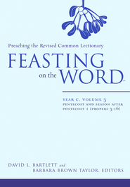 Feasting on the Word: Year C, Vol. 3: Pentecost and Season after Pentecost (Propers 3-16) - eBook  -     Edited By: Barbara Brown Taylor     By: David L. Bartlett
