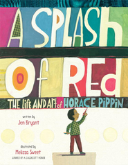 A Splash of Red: The Life and Art of Horace Pippin - eBook  -     By: Jen Bryant     Illustrated By: Melissa Sweet
