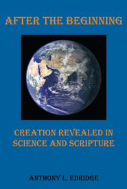 After the Beginning: Creation Revealed in Science and Scripture - eBook  -     By: Anthony Edridge