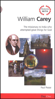 Travel With William Carey: The Missionary to India Who Attempted Great Things for God  -     By: Paul Pease