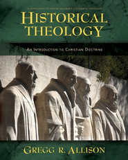 Historical Theology: An Introduction to Christian Doctrine - eBook  -     By: Gregg R. Allison