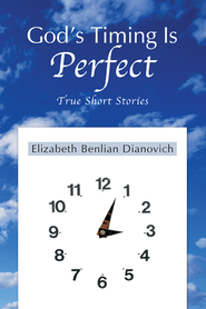 God's Timing Is Perfect: True Short Stories - eBook  -     By: Elizabeth Dianovich