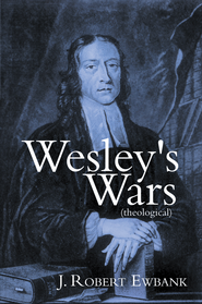 Wesley's Wars (theological) - eBook  -     By: J. Robert Ewbank