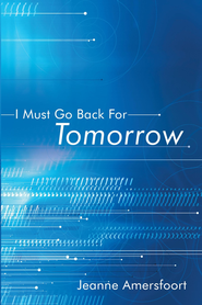 I Must Go Back For Tomorrow - eBook  -     By: Jeanne Amersfoort
