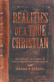 Realities of a True Christian: Beginning Realities of True Christian Conversion - eBook  -     By: Jeremy Strang