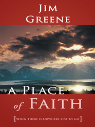 A Place of Faith: When There is Nowhere Else to GO - eBook  -     By: Jim Greene