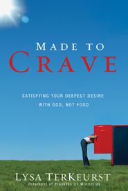 Made to Crave: Satisfying Your Deepest Desire with God, Not Food - eBook  -     By: Lysa TerKeurst