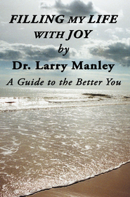 Filling My Life with Joy: A Guide to the Better You - eBook  -     By: Larry Manley