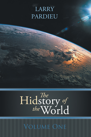 The Hidstory of the World: Volume One - eBook  -     By: Larry Pardieu