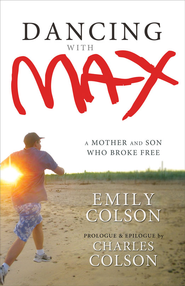 Dancing with Max: A Mother and Son Who Broke Free - eBook  -     By: Emily Colson Boehme, Charles Colson