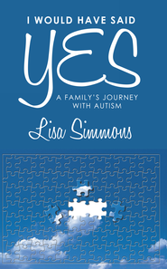 I Would Have Said Yes: A Family's Journey with Autism - eBook  -     By: Lisa Simmons