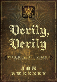 Verily, Verily: The KJV - 400 Years of Influence and Beauty - eBook  -     By: Jon Sweeney