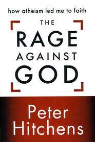 The Rage Against God: How Atheism Led Me to Faith - eBook  -     By: Peter Hitchens