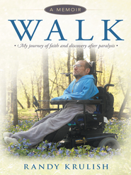 WALK: A Memoir: My journey of faith and discovery after paralysis - eBook  -     By: Randy Krulish