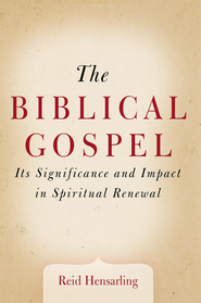 The Biblical Gospel: Its Significance and Impact in Spiritual Renewal - eBook  -     By: Reid Hensarling