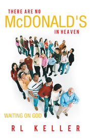 THERE ARE NO McDONALD'S IN HEAVEN: Waiting on God - eBook  -     By: R.L. Keller