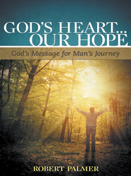 God's Heart... Our Hope: God's Message for Man's Journey - eBook  -     By: Robert Palmer