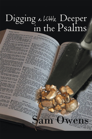 Digging A Little Deeper in the Psalms: A Book of Biblical Inspiration - eBook  -     By: Sam Owens