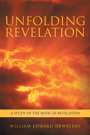 Unfolding Revelation: A study of the book of Revelation - eBook  -     By: William Dewberry