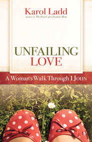 Unfailing Love: A Woman's Walk Through First John - eBook  -     By: Karol Ladd
