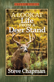 Look at Life from a Deer Stand Study Guide, A: Hunting for the Meaning of Life - eBook  -     By: Steve Chapman