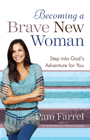 Becoming a Brave New Woman: Step into God's Adventure for You - eBook  -     By: Pam Farrel