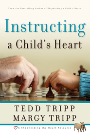 Instructing a Child's Heart - eBook  -     By: Tedd Tripp, Margy Tripp