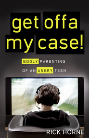 Get Offa My Case!: Godly Parenting of an Angry Teen - eBook  -     By: Rick Horne