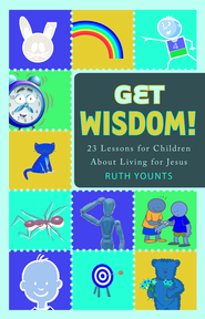 Get Wisdom: 23 Lessons for Children About Living for Jesus - eBook  -     By: Ruth Younts