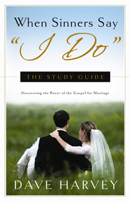 When Sinners Say I Do: The Study Guide: Discovering the Power of the Gospel for Marriage - eBook  -     By: Dave Harvey