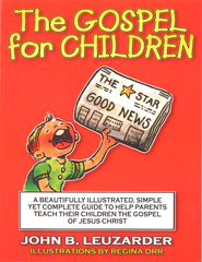 The Gospel for Children: A Beautifully Illustrated, Simple Yet Complete Guide to Help Parents Teach Their Children the Gospel of Jesus Christ - eBook  -     By: John Leuzarder     Illustrated By: Regina Orr