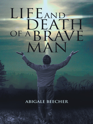 Life and Death of a Brave Man - eBook  -     By: Abigale Beecher