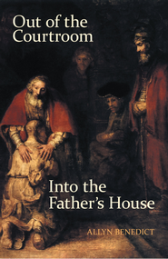 Out of the Courtroom, into the Father's House - eBook  -     By: Allyn Benedict