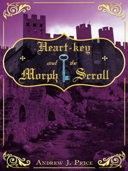 Heart-key and the Morph Scroll - eBook  -     By: Andrew Price