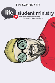 Life in Student Ministry: Practical Advice for Surviving Youth Ministry - eBook  -     By: Tim Schmoyer