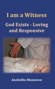 I am a Witness: God Exists - Loving and Responsive - eBook  -     By: Anzhelika Mazanova