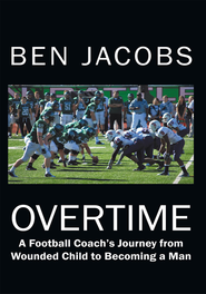 OVERTIME: A Football Coach's Journey from Wounded Child to Becoming a Man - eBook  -     By: Ben Jacobs