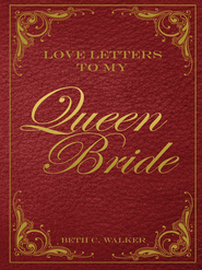 Love Letters to My Queen Bride - eBook  -     By: Beth Walker