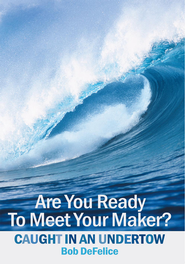 Are You Ready To Meet Your Maker?: Caught In An Undertow - eBook  -     By: Bob DeFelice