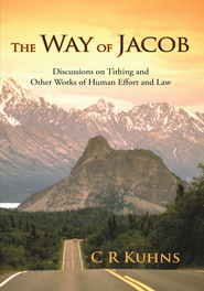 The Way of Jacob: Discussions on Tithing and Other Works of Human Effort and Law - eBook  -     By: C.R. Kuhns