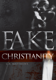 Fake Christianity - eBook  -     By: C.B. Matthews