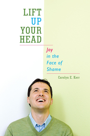 Lift Up Your Head: Joy in the Face of Shame - eBook  -     By: Carolyn Kerr