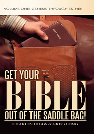 Get Your Bible Out of the Saddle Bag!: Volume One: Genesis through Esther - eBook  -     By: Charles Higgs, Greg Long