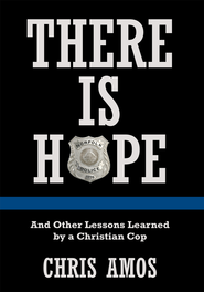 There Is Hope: And Other Lessons Learned by a Christian Cop - eBook  -     By: Chris Amos