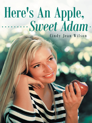 Here's An Apple, Sweet Adam - eBook  -     By: Cindy Wilson