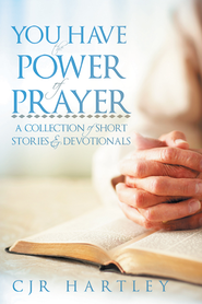 You Have The Power of Prayer: A Collection of Short Stories & Devotionals - eBook  -     By: CJR Hartley
