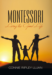 MONTESSORI: Living the Good Life - eBook  -     By: Connie Lujan