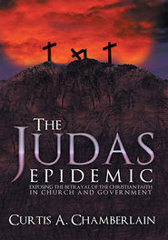 The Judas Epidemic: Exposing the Betrayal of the Christian Faith in Church and Government - eBook  -     By: Curtis Chamberlain