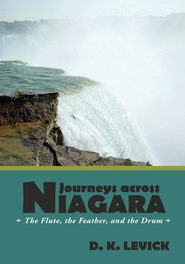 Journeys across Niagara: The Flute, the Feather, and the Drum - eBook  -     By: D.K. LeVick